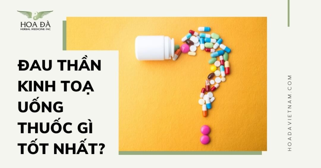 Đau dây thần kinh tọa uống thuốc gì là tốt nhất? Tây Y & Đông Y